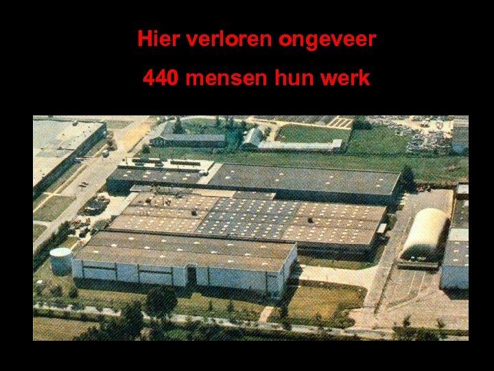 Hier verloren ongeveer 440 mensen hun werk