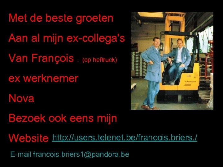 Met de beste groeten Aan al mijn ex-collega's Van François. (op heftruck) ex werknemer