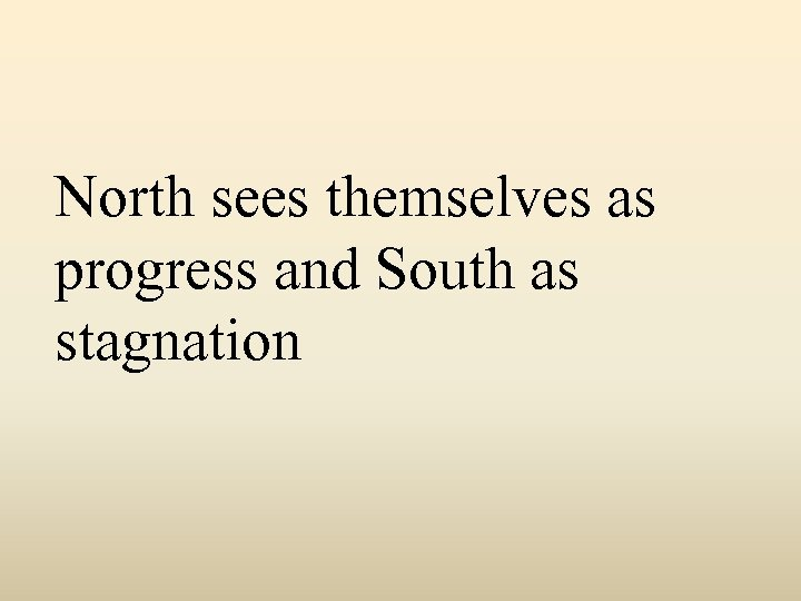 North sees themselves as progress and South as stagnation