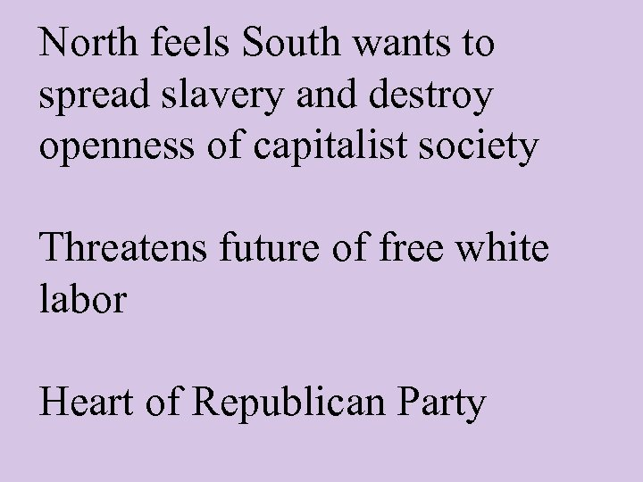 North feels South wants to spread slavery and destroy openness of capitalist society Threatens