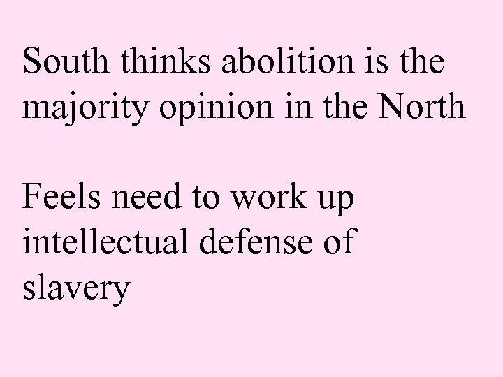 South thinks abolition is the majority opinion in the North Feels need to work