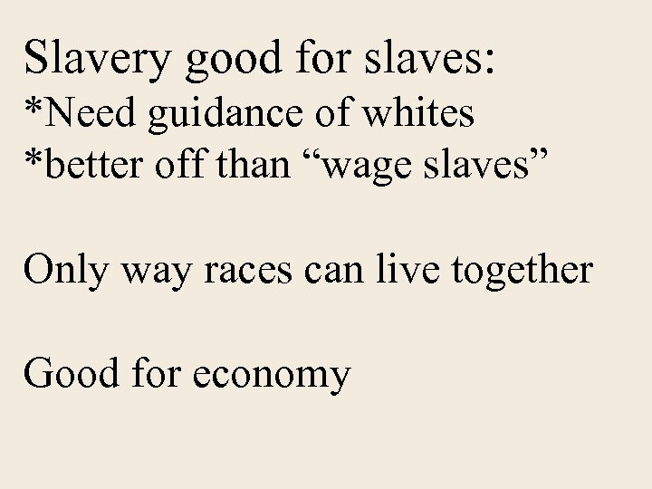 """Slavery good for slaves: *Need guidance of whites *better off than """"wage slaves"""" Only"""