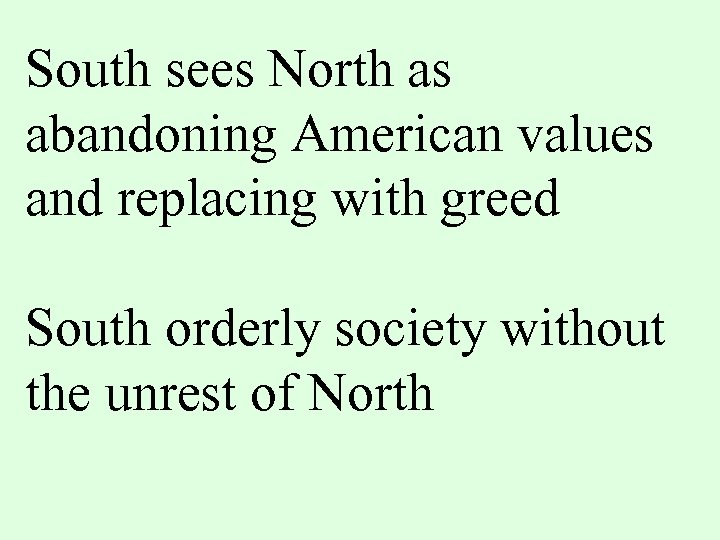 South sees North as abandoning American values and replacing with greed South orderly society