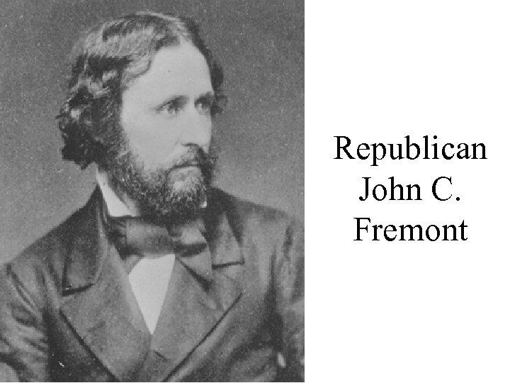 Republican John C. Fremont