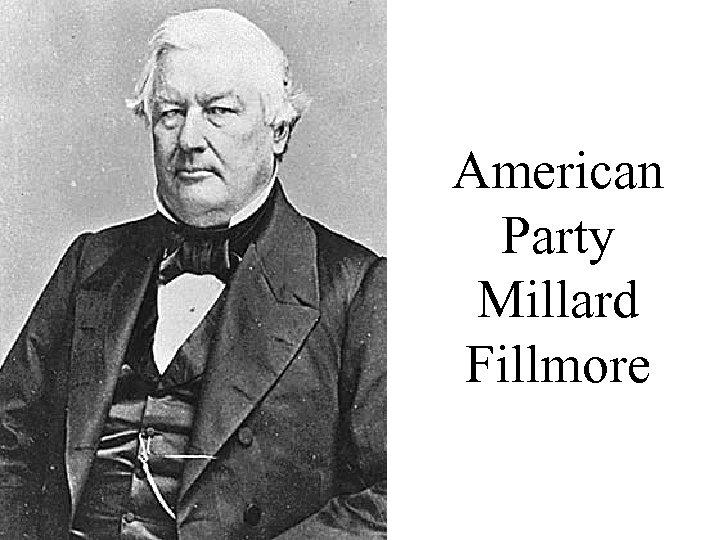 American Party Millard Fillmore