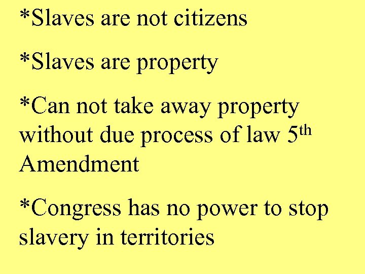 *Slaves are not citizens *Slaves are property *Can not take away property th without