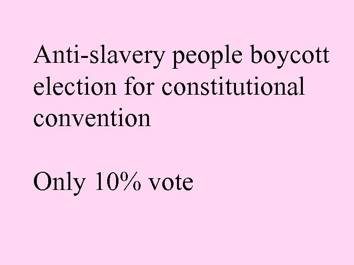 Anti-slavery people boycott election for constitutional convention Only 10% vote