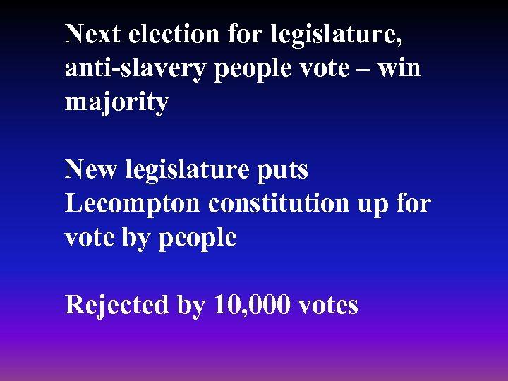 Next election for legislature, anti-slavery people vote – win majority New legislature puts Lecompton