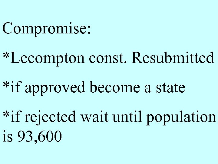 Compromise: *Lecompton const. Resubmitted *if approved become a state *if rejected wait until population