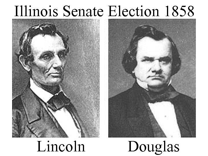 Illinois Senate Election 1858 Lincoln Douglas