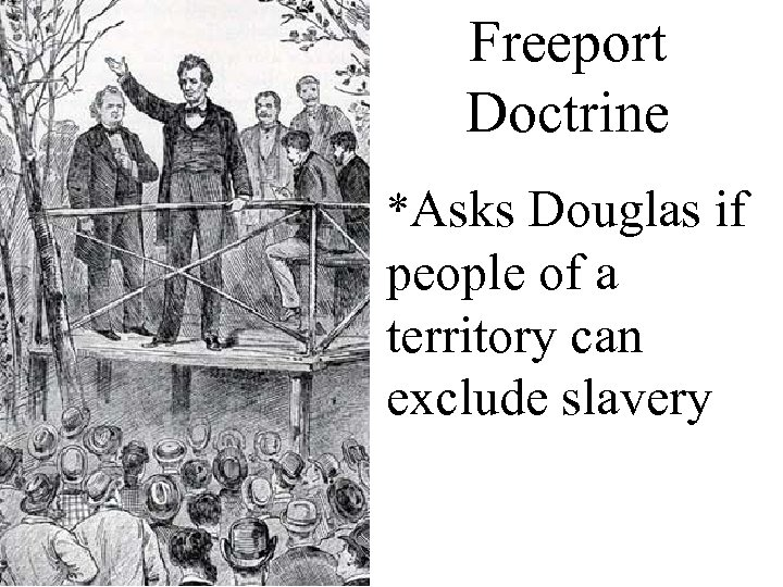 Freeport Doctrine *Asks Douglas if people of a territory can exclude slavery