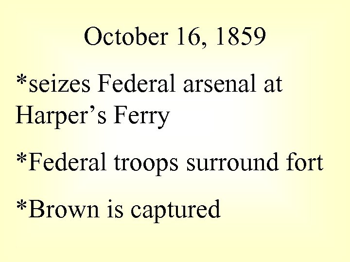 October 16, 1859 *seizes Federal arsenal at Harper's Ferry *Federal troops surround fort *Brown