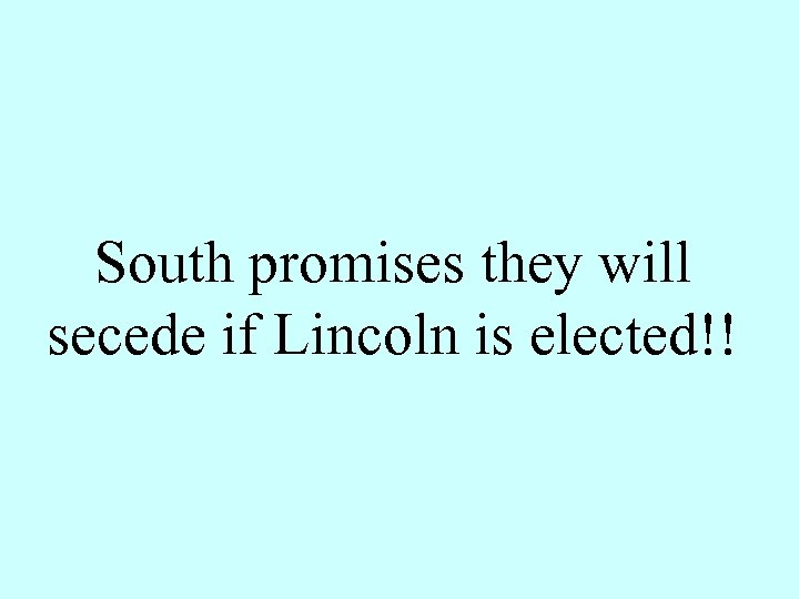 South promises they will secede if Lincoln is elected!!