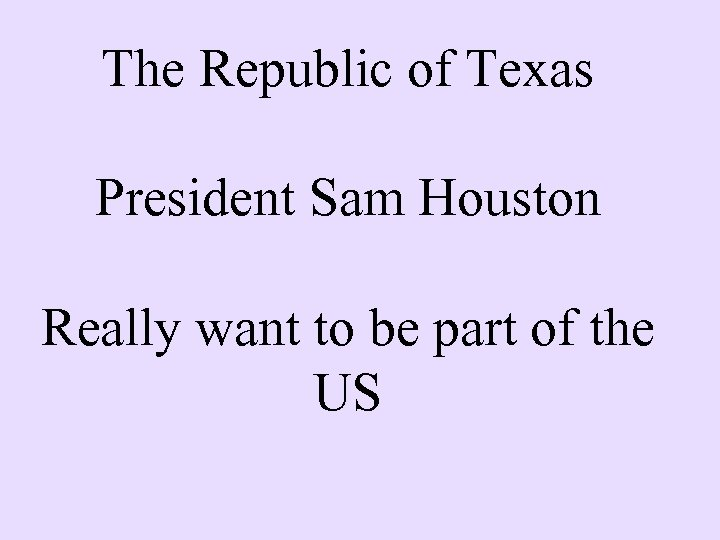 The Republic of Texas President Sam Houston Really want to be part of the