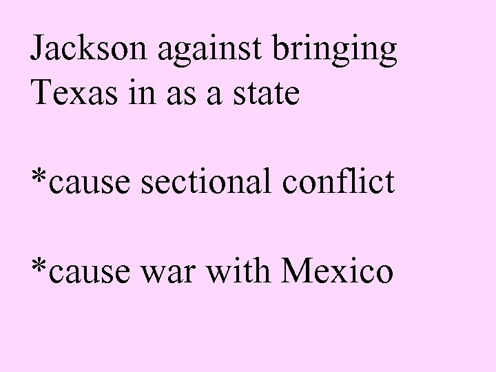 Jackson against bringing Texas in as a state *cause sectional conflict *cause war with