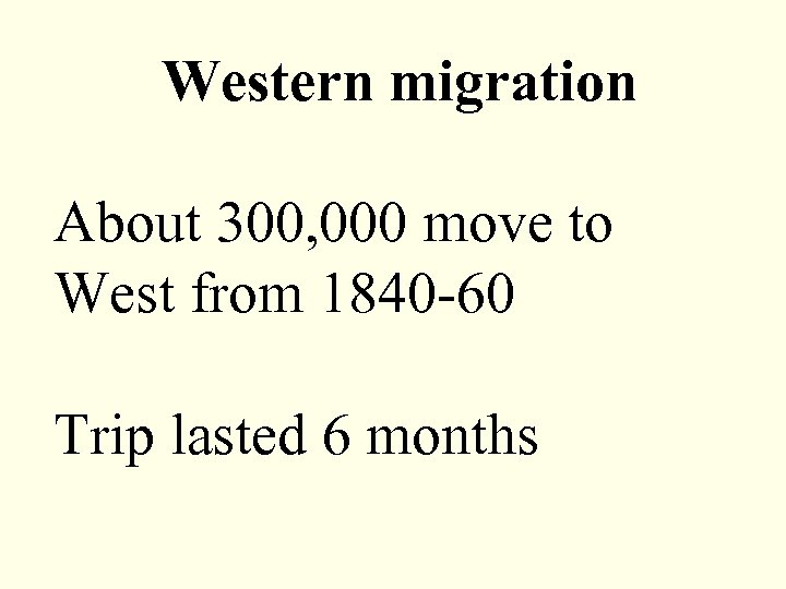 Western migration About 300, 000 move to West from 1840 -60 Trip lasted 6