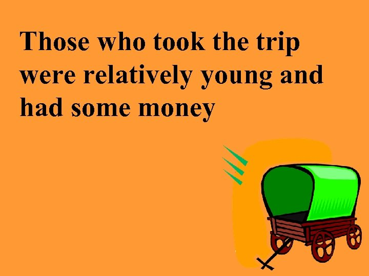 Those who took the trip were relatively young and had some money