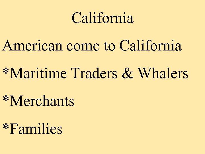 California American come to California *Maritime Traders & Whalers *Merchants *Families