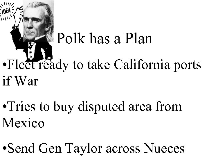 Polk has a Plan • Fleet ready to take California ports if War •