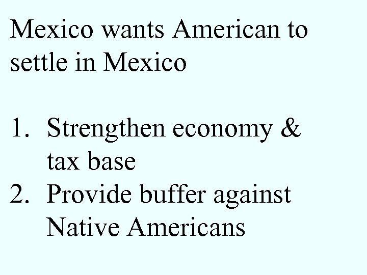 Mexico wants American to settle in Mexico 1. Strengthen economy & tax base 2.