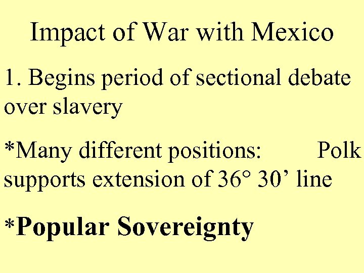 Impact of War with Mexico 1. Begins period of sectional debate over slavery *Many
