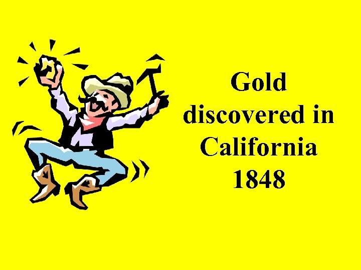 Gold discovered in California 1848