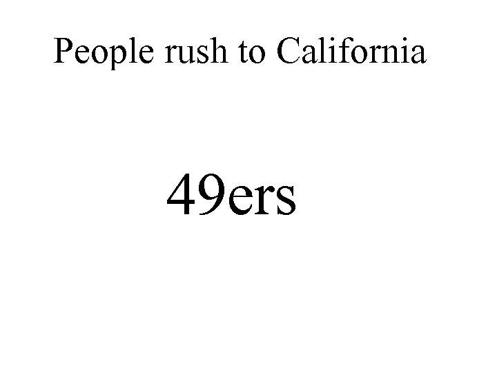 People rush to California 49 ers