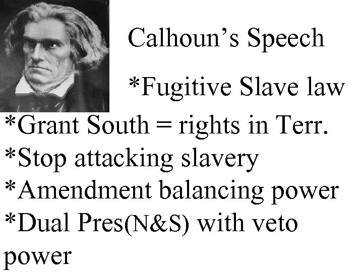 Calhoun's Speech *Fugitive Slave law *Grant South = rights in Terr. *Stop attacking slavery