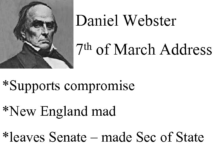Daniel Webster th of March Address 7 *Supports compromise *New England mad *leaves Senate