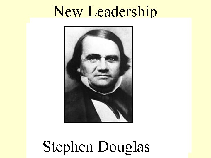 New Leadership Jefferson Davis Miss William Seward NY Stephen Douglas