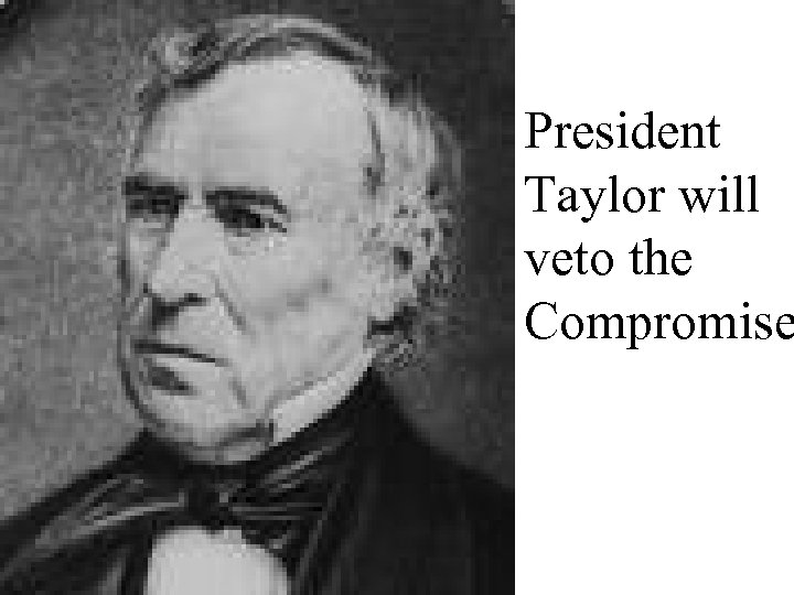 President Taylor will veto the Compromise