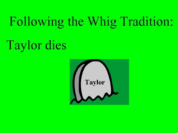 Following the Whig Tradition: Taylor dies Taylor