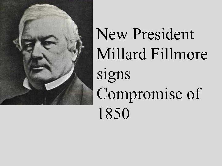 New President Millard Fillmore signs Compromise of 1850