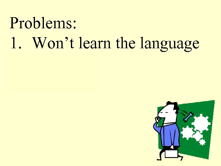 Problems: 1. Won't learn the language 2. Religion 3. Slaves