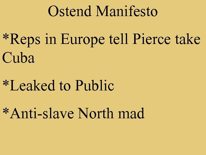 Ostend Manifesto *Reps in Europe tell Pierce take Cuba *Leaked to Public *Anti-slave North
