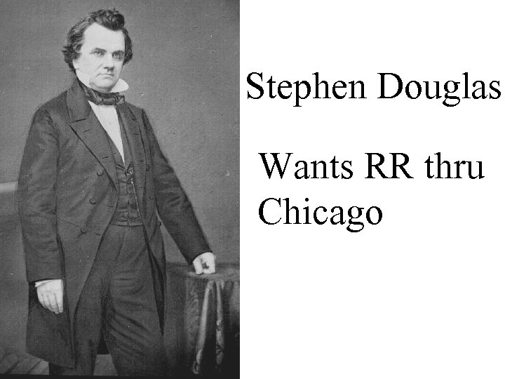 Stephen Douglas Wants RR thru Chicago