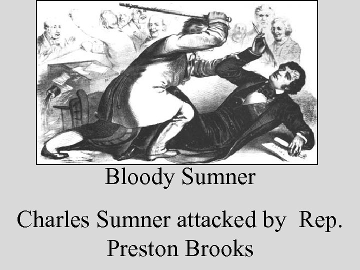 Bloody Sumner Charles Sumner attacked by Rep. Preston Brooks