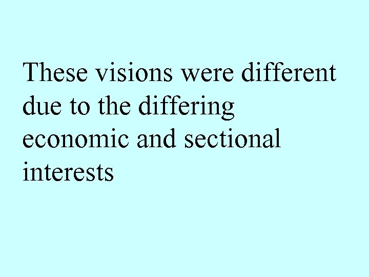 These visions were different due to the differing economic and sectional interests
