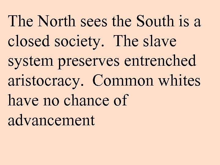 The North sees the South is a closed society. The slave system preserves entrenched