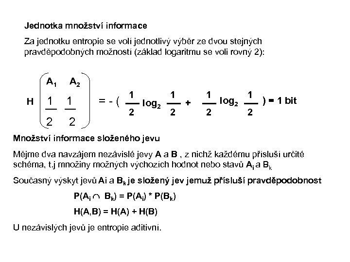 Jednotka množství informace Za jednotku entropie se volí jednotlivý výběr ze dvou stejných pravděpodobných