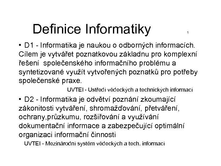 Definice Informatiky 1 • D 1 - Informatika je naukou o odborných informacích. Cílem