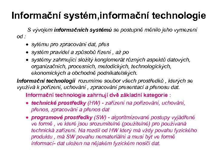 Informační systém, informační technologie S vývojem informačních systémů se postupně měnilo jeho vymezení od