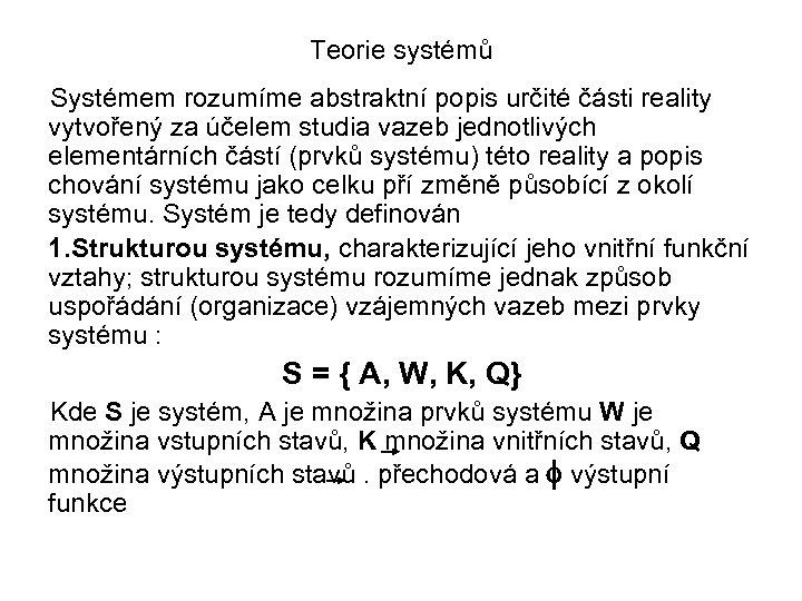 Teorie systémů Systémem rozumíme abstraktní popis určité části reality vytvořený za účelem studia vazeb