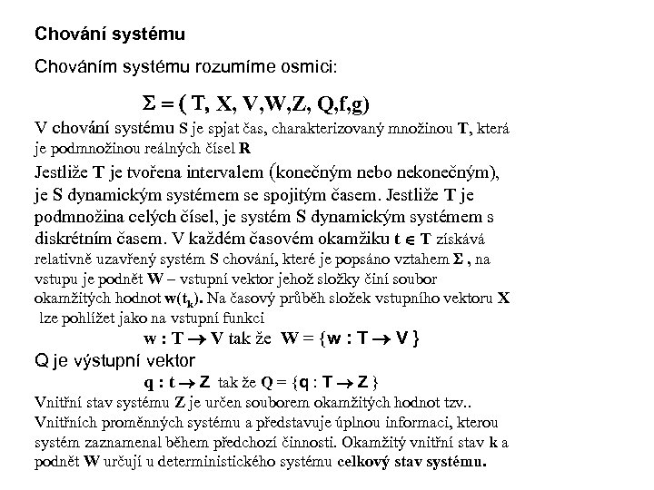 Chování systému Chováním systému rozumíme osmici: S = ( T, X, V, W, Z,