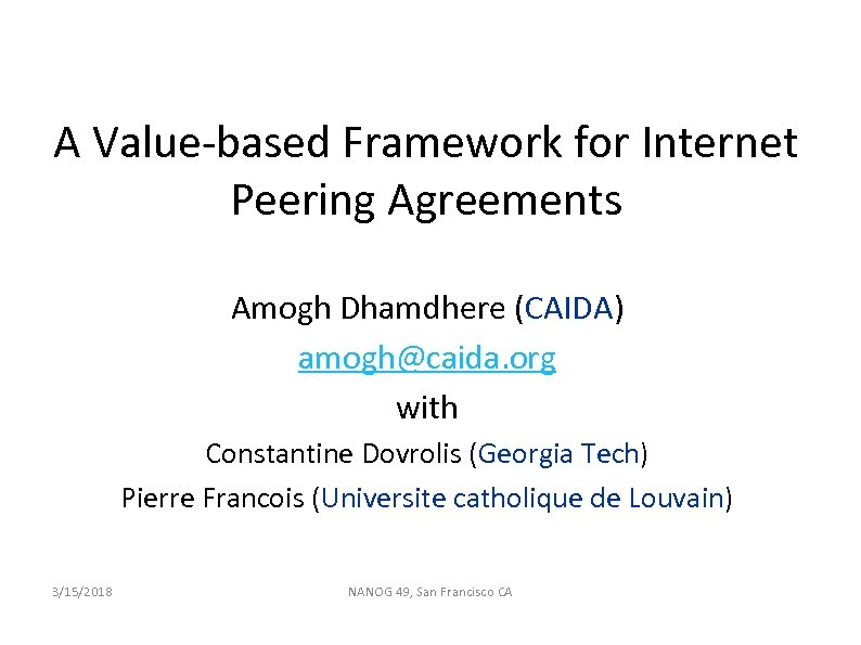 A Value-based Framework for Internet Peering Agreements Amogh Dhamdhere (CAIDA) amogh@caida. org with Constantine