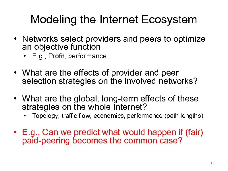 Modeling the Internet Ecosystem • Networks select providers and peers to optimize an objective