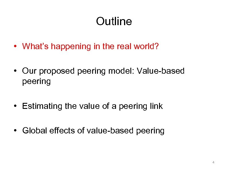Outline • What's happening in the real world? • Our proposed peering model: Value-based