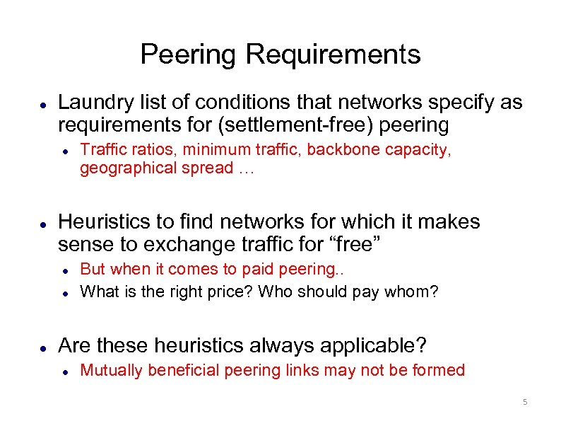 Peering Requirements Laundry list of conditions that networks specify as requirements for (settlement-free) peering