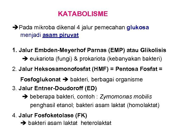 KATABOLISME Pada mikroba dikenal 4 jalur pemecahan glukosa menjadi asam piruvat 1. Jalur Embden-Meyerhof