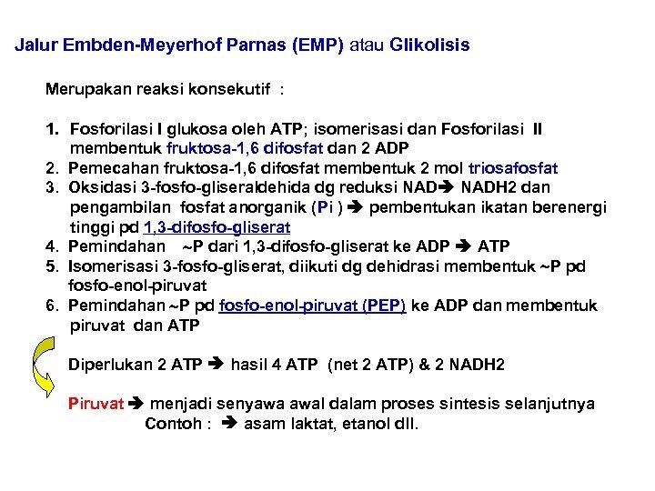 Jalur Embden-Meyerhof Parnas (EMP) atau Glikolisis Merupakan reaksi konsekutif : 1. Fosforilasi I glukosa